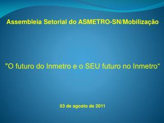 """Assembleia Setorial do ASMETRO-SN/Mobilização """"O futuro do Inmetro e o SEU futuro no Inmetro"""""""