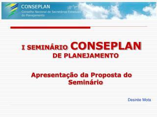 I SEMINÁRIO CONSEPLAN DE PLANEJAMENTO Apresentação da Proposta do Seminário