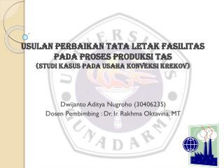 Dwijanto Aditya Nugroho  (30406235) Dosen Pembimbing  : Dr. Ir.  Rakhma Oktavina , MT