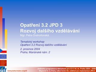 Opatření 3.2 JPD 3   Rozvoj dalšího vzdělávání Mgr. Petra Drahoňovská Tematický workshop