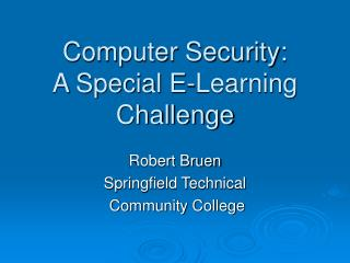 Computer Security:  A Special E-Learning Challenge