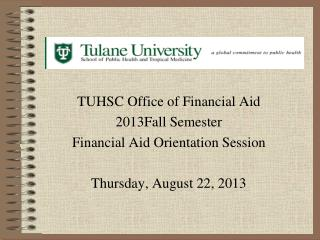 TUHSC Office of Financial Aid  2013Fall Semester Financial Aid Orientation Session