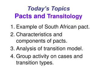 Today's Topics Pacts and Transitology