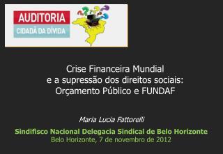 Maria Lucia Fattorelli Sindifisco N acional Delegacia Sindical  de Belo Horizonte