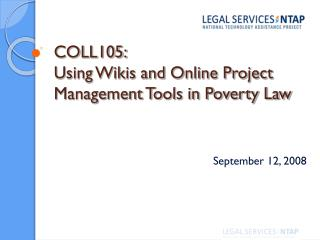COLL105:  Using Wikis and Online Project Management Tools in Poverty Law