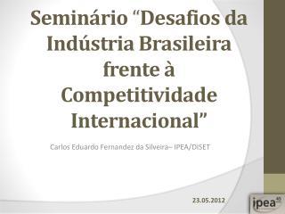 """Seminário  """" Desafios da Indústria Brasileira frente à Competitividade  Internacional"""""""