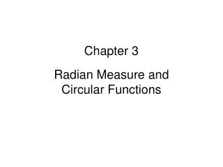 Chapter 3  Radian Measure and  Circular Functions