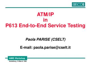 ATM/IP  in P613 End-to-End Service Testing Paola PARISE (CSELT) E-mail: paola.parise@cselt.it