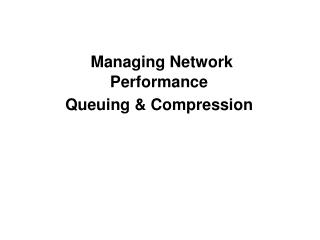 Managing Network Performance Queuing & Compression