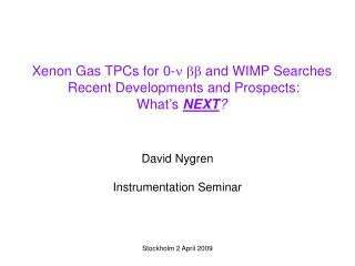 Xenon Gas TPCs for 0-    and WIMP Searches  Recent Developments and Prospects: What's  NEXT ?