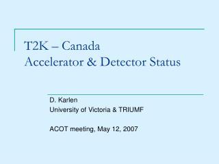 T2K – Canada Accelerator & Detector Status