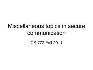 Miscellaneous topics in secure communication