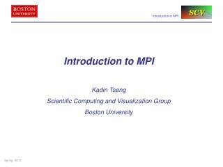 Introduction to MPI Kadin Tseng Scientific Computing and Visualization Group Boston University