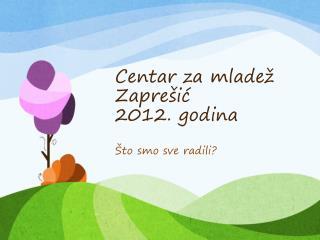 Centar za mladež Zaprešić 2012. godina