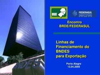 Linhas de Financiamento do  BNDES para Exportação