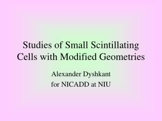 Studies of Small Scintillating Cells with Modified Geometries
