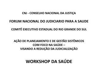 CNJ - CONSELHO NACIONAL DA JUSTIÇA FORUM NACIONAL DO JUDICIARIO PARA A SAUDE