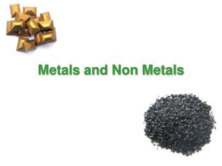 Metals and Non Metals