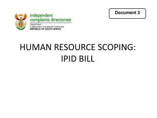 HUMAN RESOURCE SCOPING: IPID BILL