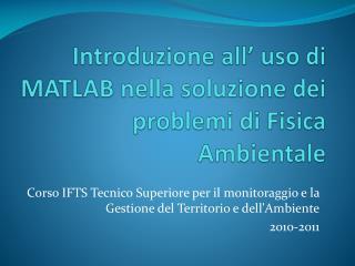 Introduzione all' uso di MATLAB nella soluzione dei problemi di Fisica Ambientale