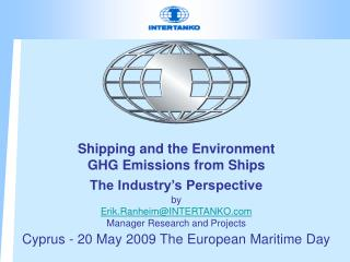 Shipping and the Environment GHG Emissions from Ships  The Industry s Perspective  by Erik.RanheimINTERTANKO Manager Res