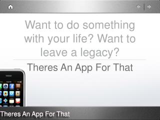 Want to do something with your life? Want to leave a legacy?