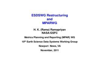 ESDSWG Restructuring and  MPARWG H. K. (Rama) Ramapriyan NASA/GSFC