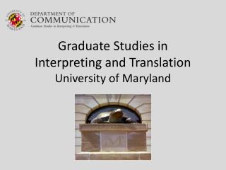 Graduate Studies in  Interpreting and Translation  University of Maryland