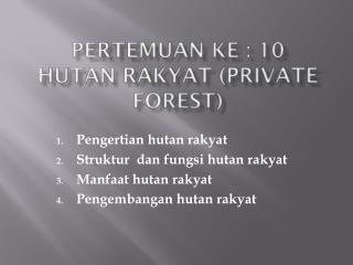 Pertemuan ke : 10 HUTAN RAKYAT  ( PRIVATE FOREST)