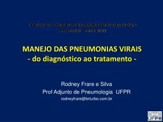 Rodney Frare e Silva  Prof Adjunto de Pneumologia  UFPR rodneyfrare@brturbo.br