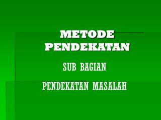 METODE PENDEKATAN