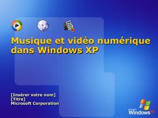 Musique et vid�o num�rique dans Windows�XP [ Ins�rer votre nom ] [ Titre ] Microsoft Corporation