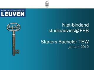 Niet-bindend  studieadvies@FEB  Starters Bachelor TEW  januari 2012