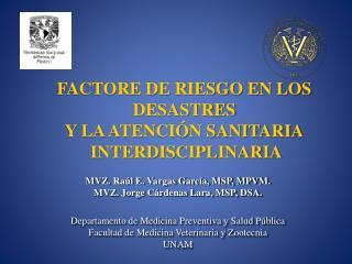 MVZ . Raúl E. Vargas García, MSP, MPVM. MVZ. Jorge Cárdenas Lara, MSP, DSA.
