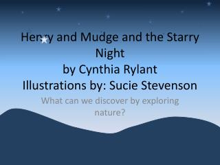 Henry and Mudge and the Starry Night by Cynthia Rylant Illustrations by: Sucie Stevenson