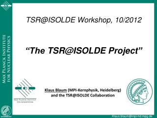 "TSR@ISOLDE Workshop, 10/2012 ""The  TSR@ISOLDE Project """