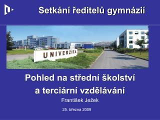 Pohled na střední školství  a terciární vzdělávání František Ježek