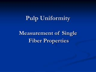 Pulp Uniformity Measurement of Single  Fiber Properties
