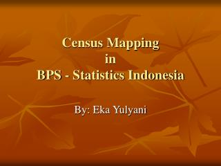 Census Mapping  in  BPS - Statistics Indonesia