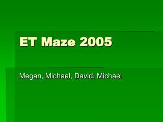ET Maze 2005