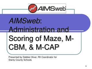 AIMSweb :  Administration and Scoring of Maze, M-CBM, & M-CAP