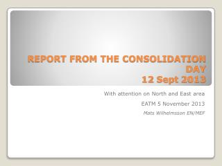 REPORT FROM THE CONSOLIDATION DAY  12 Sept 2013