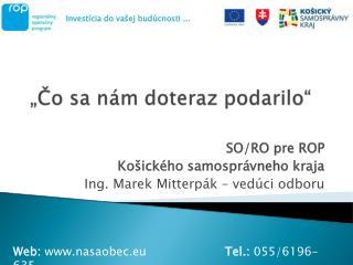 SO/RO pre ROP  Košického samosprávneho kraja Ing. Marek Mitterpák – vedúci odboru