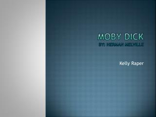 Moby dick by: Herman  melville