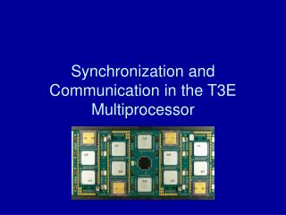 Synchronization and Communication in the T3E Multiprocessor