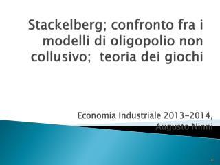 Stackelberg ; confronto fra i modelli di oligopolio non collusivo;  teoria dei giochi