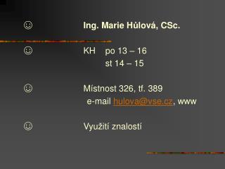 ☺  Ing. Marie H ů lová, CSc. ☺ KH  po  13 – 16