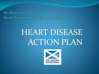 Ms Maureen Carroll Heart Disease Action Plan Co-ordinator