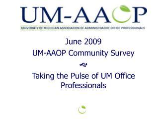June 2009 UM-AAOP Community Survey  Taking the Pulse of UM Office Professionals