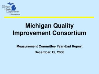Michigan Quality         Improvement Consortium Measurement Committee Year-End Report